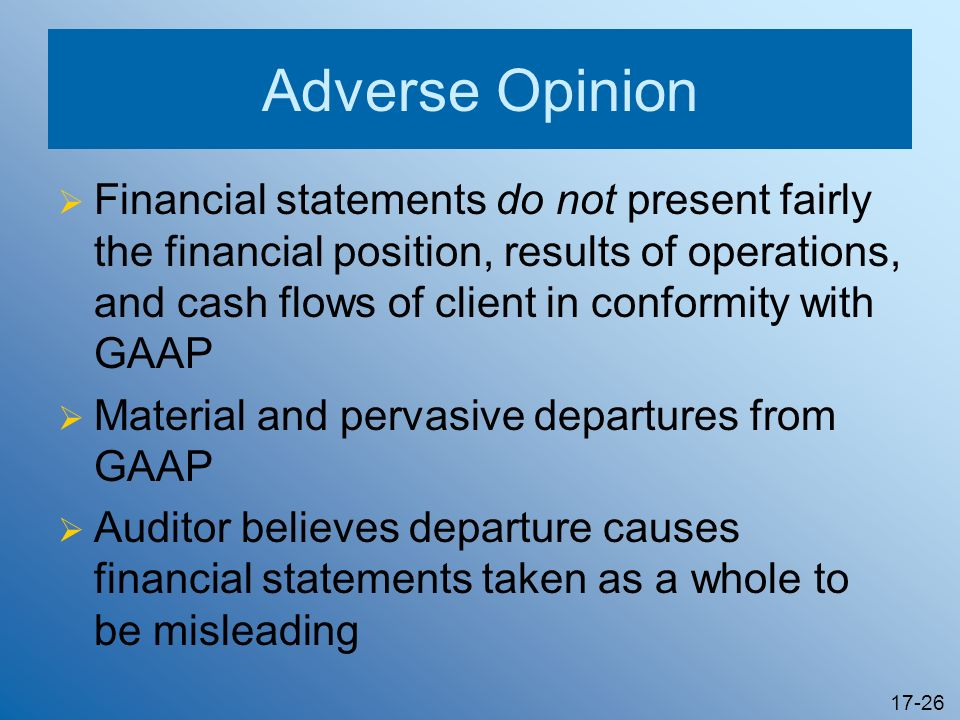 17-26 Adverse Opinion Financial statements do not present fairly the financial position, results of operations, and cash flows of client in conformity