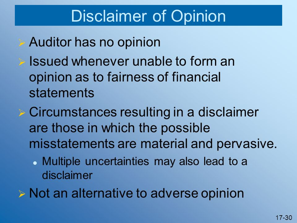 17-30 Disclaimer of Opinion Auditor has no opinion Issued whenever unable to form an opinion as to fairness of financial statements Circumstances resu