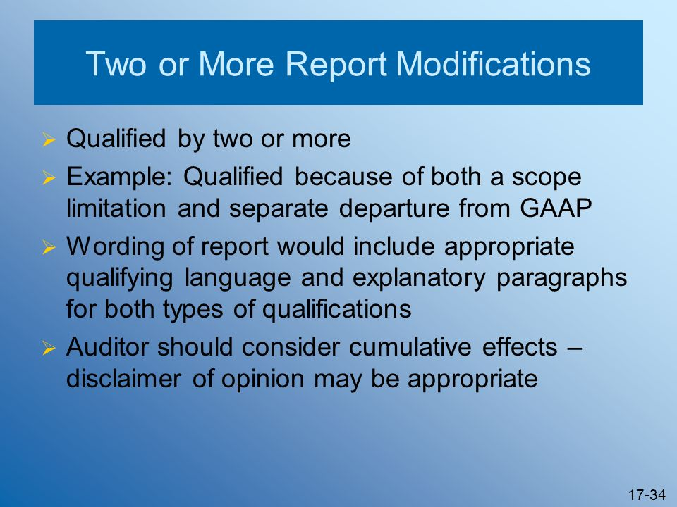 17-34 Two or More Report Modifications Qualified by two or more Example: Qualified because of both a scope limitation and separate departure from GAAP