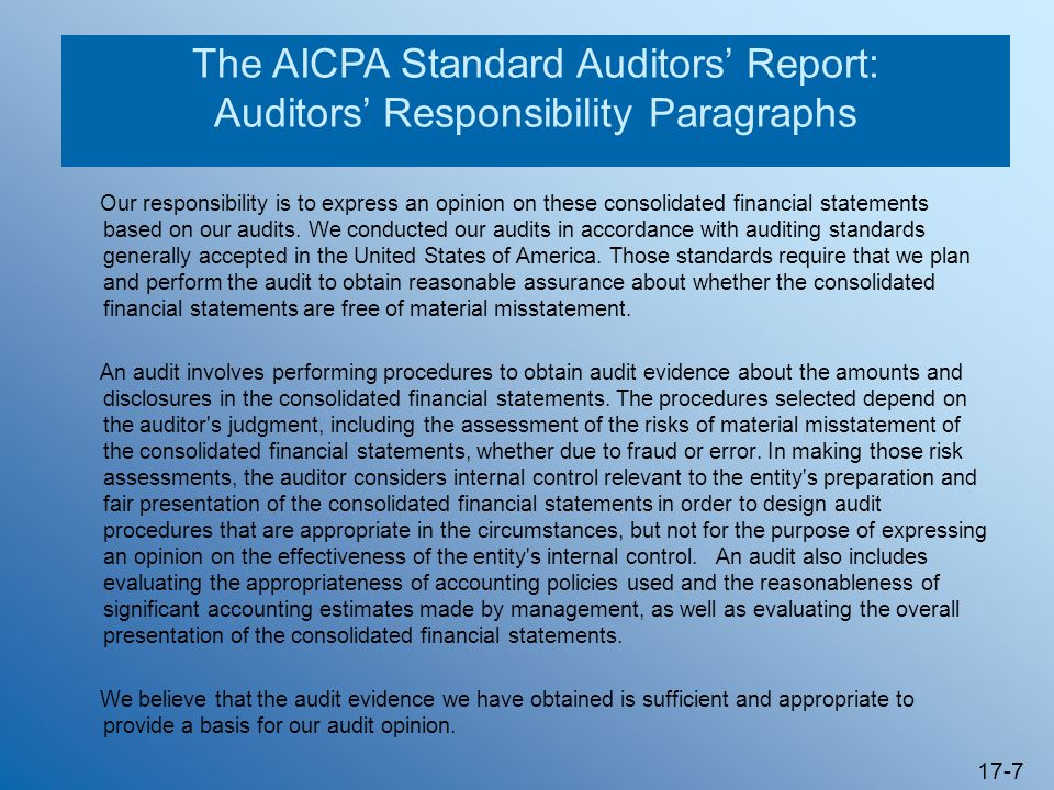 17-7 The AICPA Standard Auditors Report: Auditors Responsibility Paragraphs Our responsibility is to express an opinion on these consolidated financia