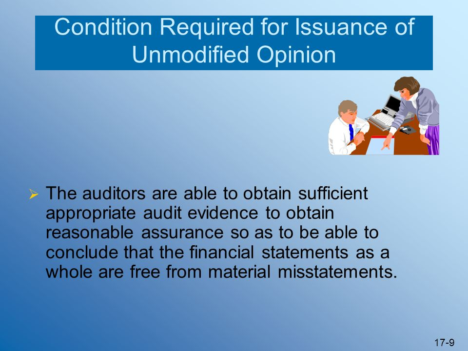 17-9 Condition Required for Issuance of Unmodified Opinion The auditors are able to obtain sufficient appropriate audit evidence to obtain reasonable