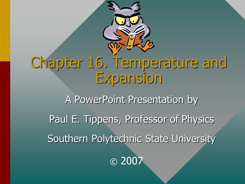 Chapter 16.Temperature and Expansion A PowerPoint Presentation by Paul E.