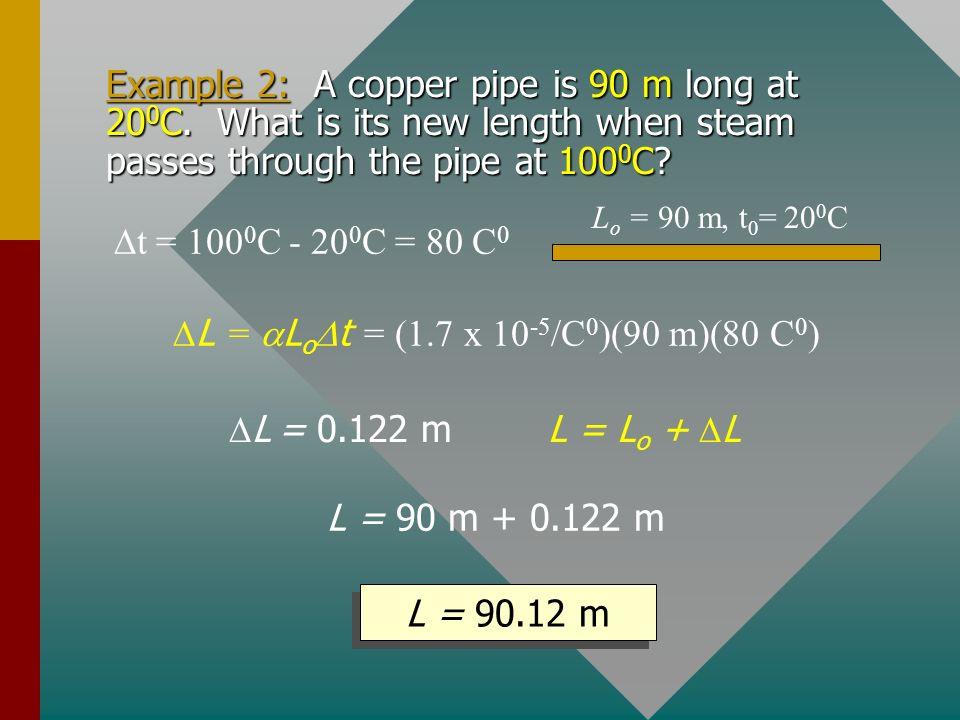 Linear Expansion L LoLo L toto t Copper: = 1.7 x 10 -5 /C 0 Aluminum: = 2.4 x 10 -5 /C 0 Iron: = 1.2 x 10 -5 /C 0 Concrete: = 0.9 x 10 -5 /C 0