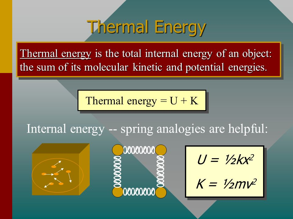 Thermal Energy Thermal energy is the total internal energy of an object: the sum of its molecular kinetic and potential energies.