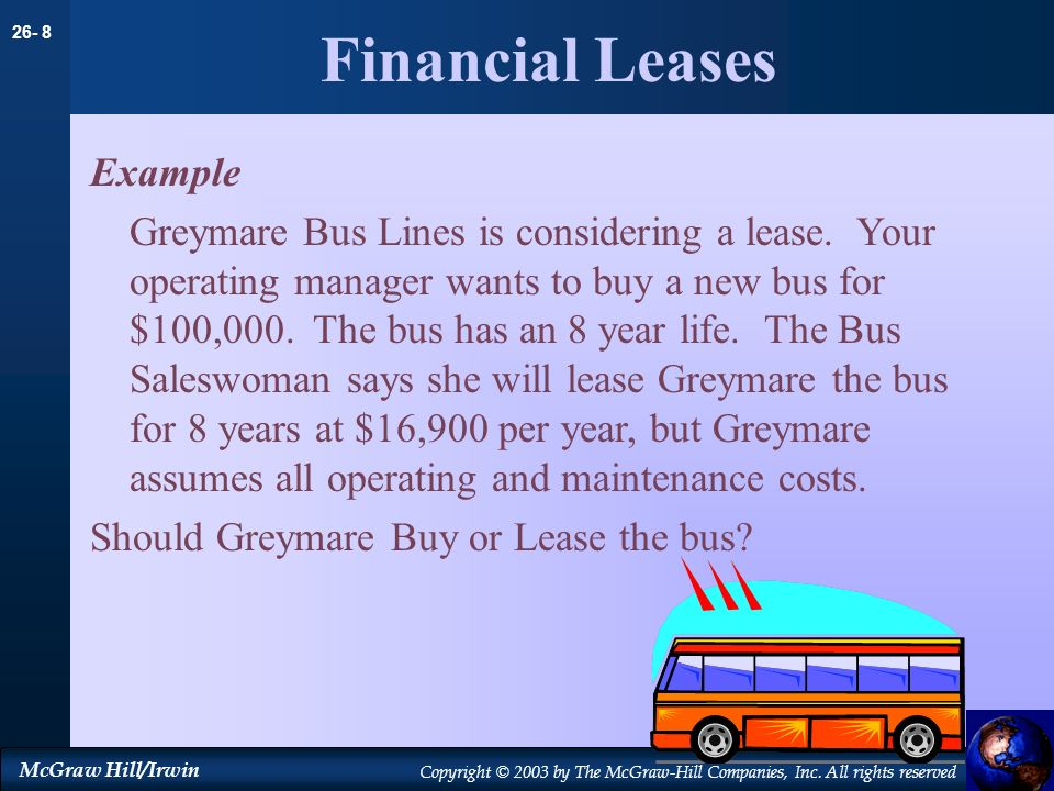 26- 8 McGraw Hill/Irwin Copyright © 2003 by The McGraw-Hill Companies, Inc. All rights reserved Financial Leases Example Greymare Bus Lines is conside