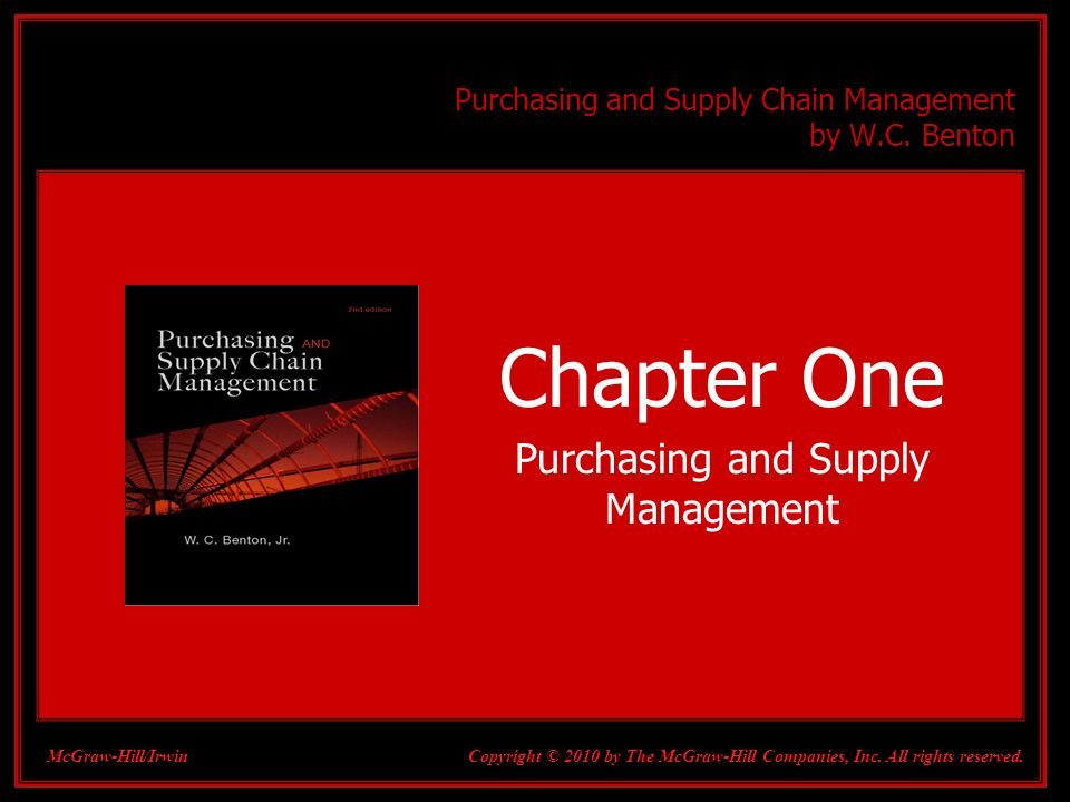 1-1 Purchasing and Supply Chain Management by W.C. Benton Chapter One Purchasing and Supply Management Copyright © 2010 by The McGraw-Hill Companies,