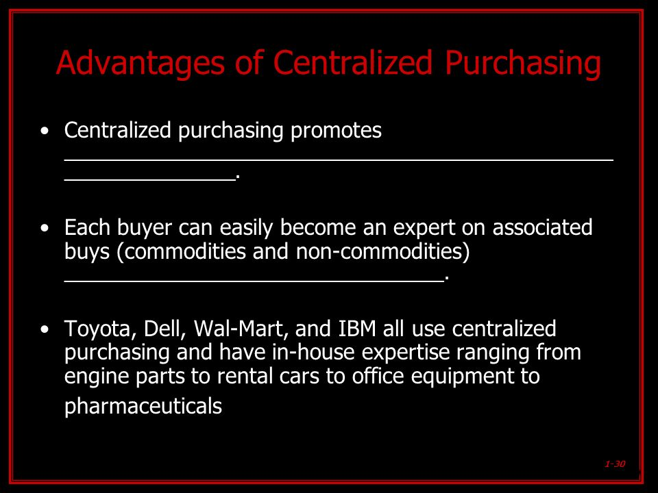1-30 Advantages of Centralized Purchasing Centralized purchasing promotes _______________________________________________________ _________________. E