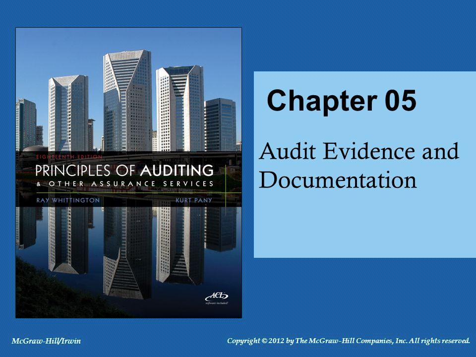 Audit Evidence and Documentation Chapter 05 McGraw-Hill/Irwin Copyright © 2012 by The McGraw-Hill Companies, Inc. All rights reserved.