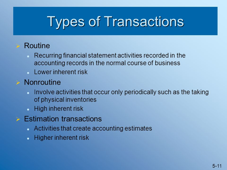 5-11 Types of Transactions Routine Recurring financial statement activities recorded in the accounting records in the normal course of business Lower