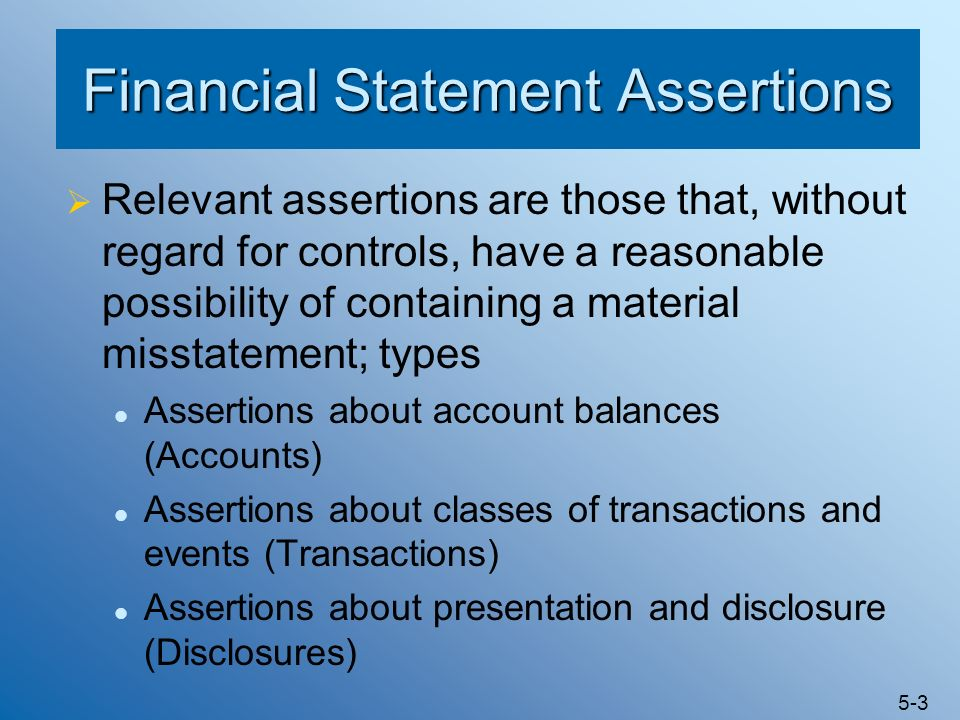 5-3 Financial Statement Assertions Relevant assertions are those that, without regard for controls, have a reasonable possibility of containing a mate
