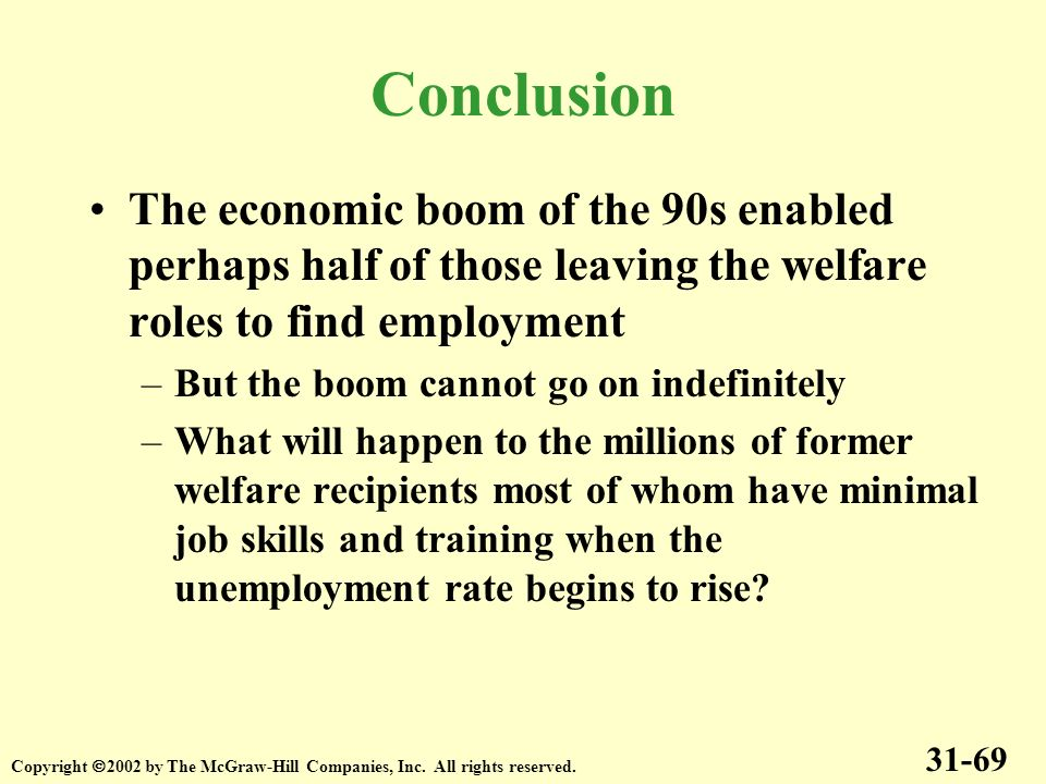 The economic boom of the 90s enabled perhaps half of those leaving the welfare roles to find employment –But the boom cannot go on indefinitely –What