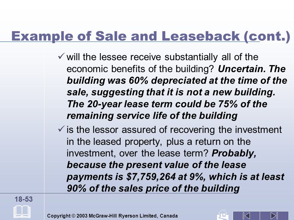 Copyright © 2003 McGraw-Hill Ryerson Limited, Canada 18-53 Example of Sale and Leaseback (cont.) will the lessee receive substantially all of the economic benefits of the building.