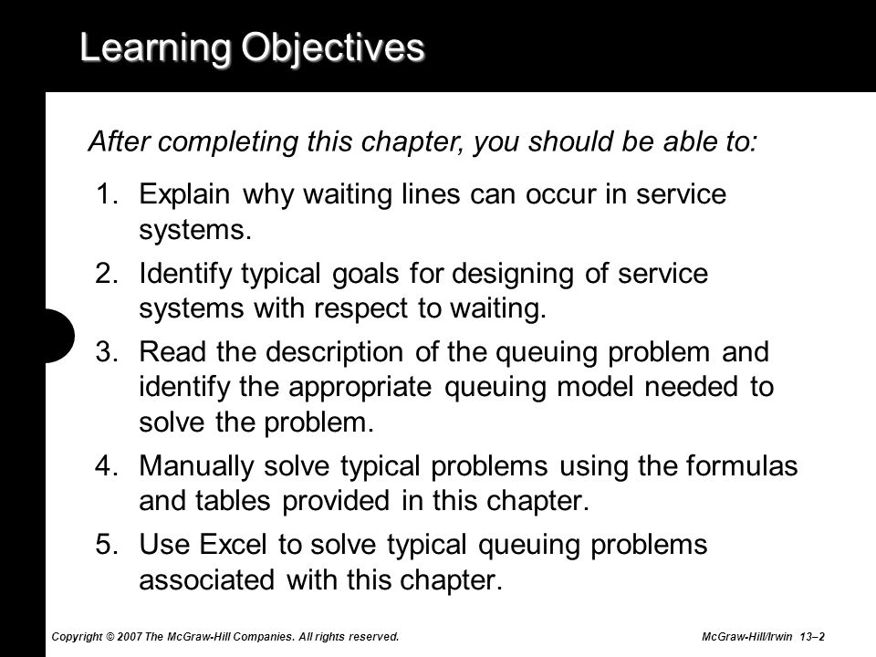 Copyright © 2007 The McGraw-Hill Companies. All rights reserved. McGraw-Hill/Irwin 13–2 Learning Objectives 1.Explain why waiting lines can occur in s