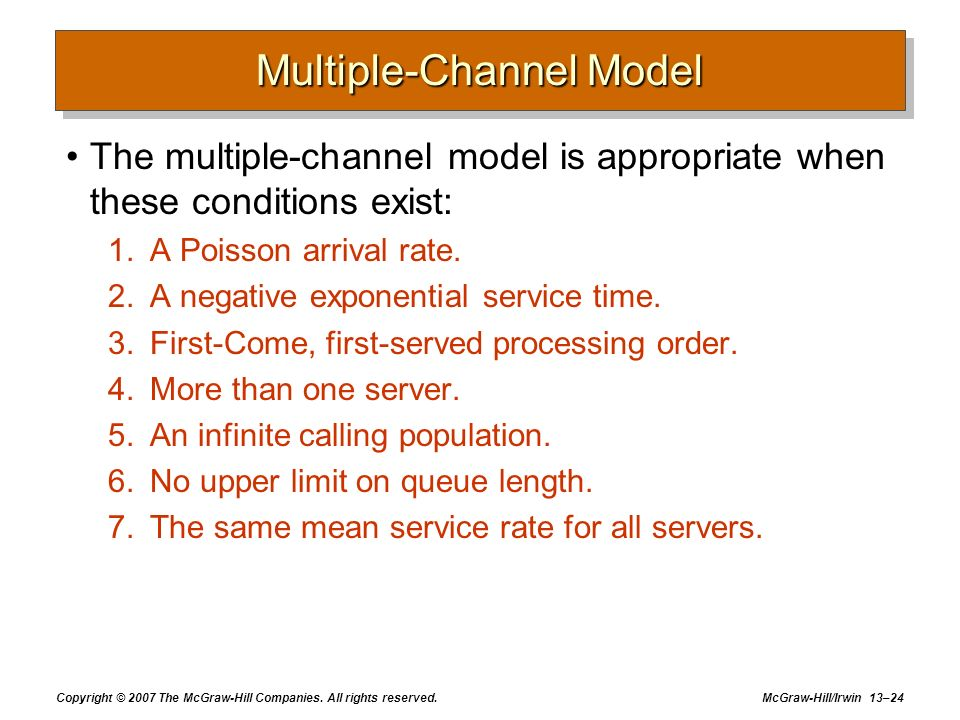 Copyright © 2007 The McGraw-Hill Companies. All rights reserved. McGraw-Hill/Irwin 13–24 Multiple-Channel Model The multiple-channel model is appropri
