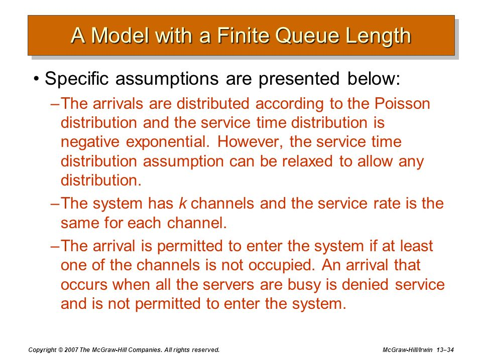 Copyright © 2007 The McGraw-Hill Companies. All rights reserved. McGraw-Hill/Irwin 13–34 A Model with a Finite Queue Length Specific assumptions are p
