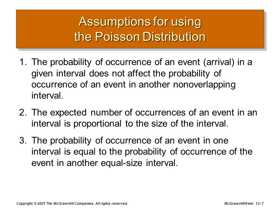 Copyright © 2007 The McGraw-Hill Companies. All rights reserved. McGraw-Hill/Irwin 13–7 Assumptions for using the Poisson Distribution 1.The probabili