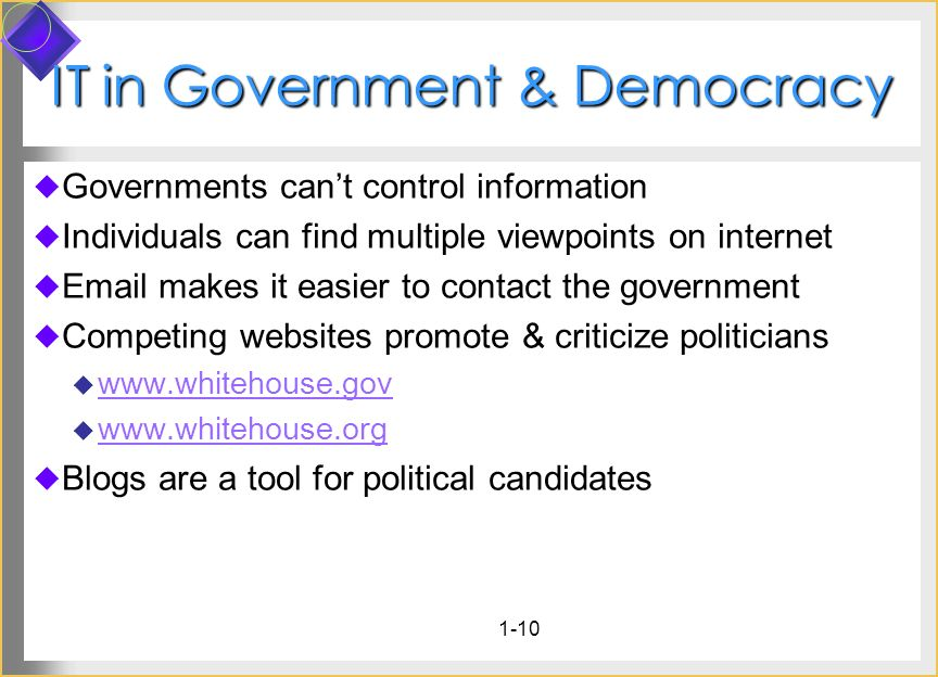 1-10 IT in Government & Democracy Governments cant control information Individuals can find multiple viewpoints on internet Email makes it easier to c