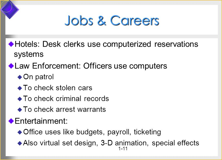 1-11 Jobs & Careers Hotels: Desk clerks use computerized reservations systems Law Enforcement: Officers use computers On patrol To check stolen cars T
