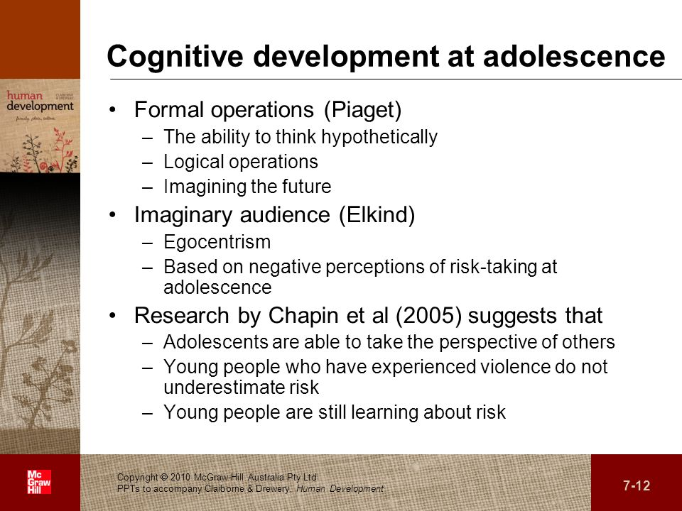 . Cognitive development at adolescence Formal operations (Piaget) –The ability to think hypothetically –Logical operations –Imagining the future Imagi