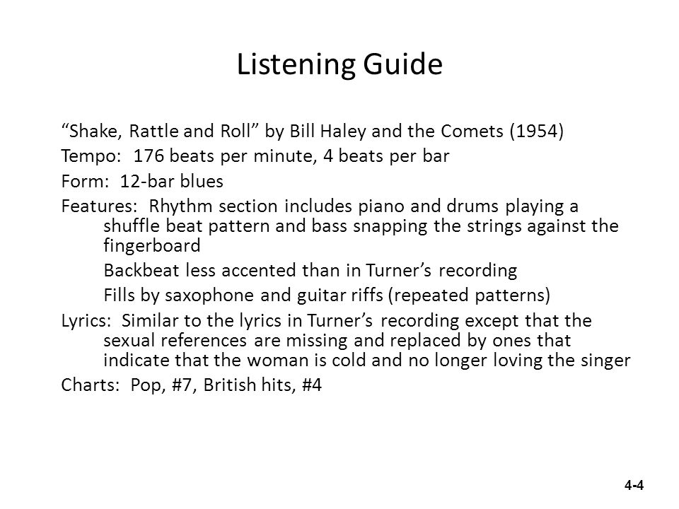 Listening Guide Shake, Rattle and Roll by Bill Haley and the Comets (1954) Tempo: 176 beats per minute, 4 beats per bar Form: 12-bar blues Features: R