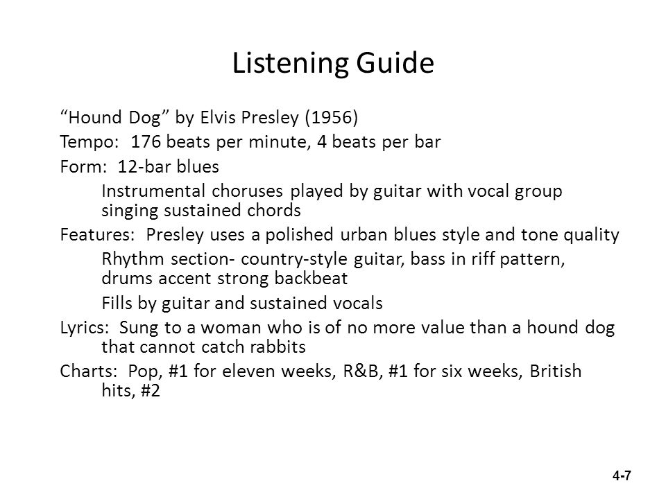 Listening Guide Hound Dog by Elvis Presley (1956) Tempo: 176 beats per minute, 4 beats per bar Form: 12-bar blues Instrumental choruses played by guit