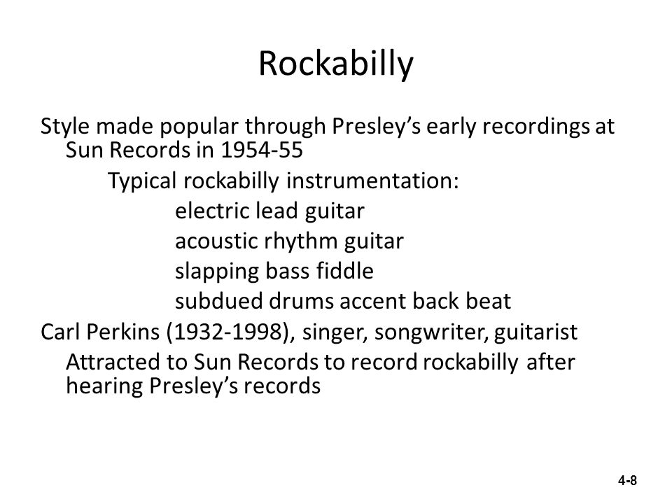 Rockabilly Style made popular through Presleys early recordings at Sun Records in 1954-55 Typical rockabilly instrumentation: electric lead guitar aco