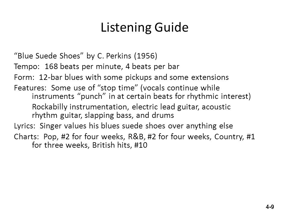 Listening Guide Blue Suede Shoes by C. Perkins (1956) Tempo: 168 beats per minute, 4 beats per bar Form: 12-bar blues with some pickups and some exten