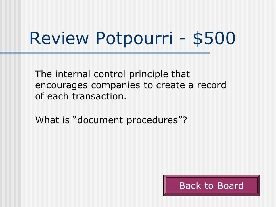 Review Potpourri - $400 Back to Board The internal control principle that relates to preparing a bank reconciliation. What is independent verification