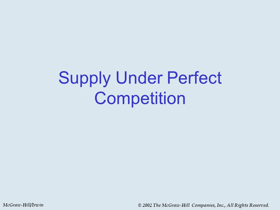 McGraw-Hill/Irwin © 2002 The McGraw-Hill Companies, Inc., All Rights Reserved. Supply Under Perfect Competition