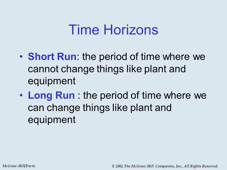 McGraw-Hill/Irwin © 2002 The McGraw-Hill Companies, Inc., All Rights Reserved. Time Horizons Short Run: the period of time where we cannot change thin