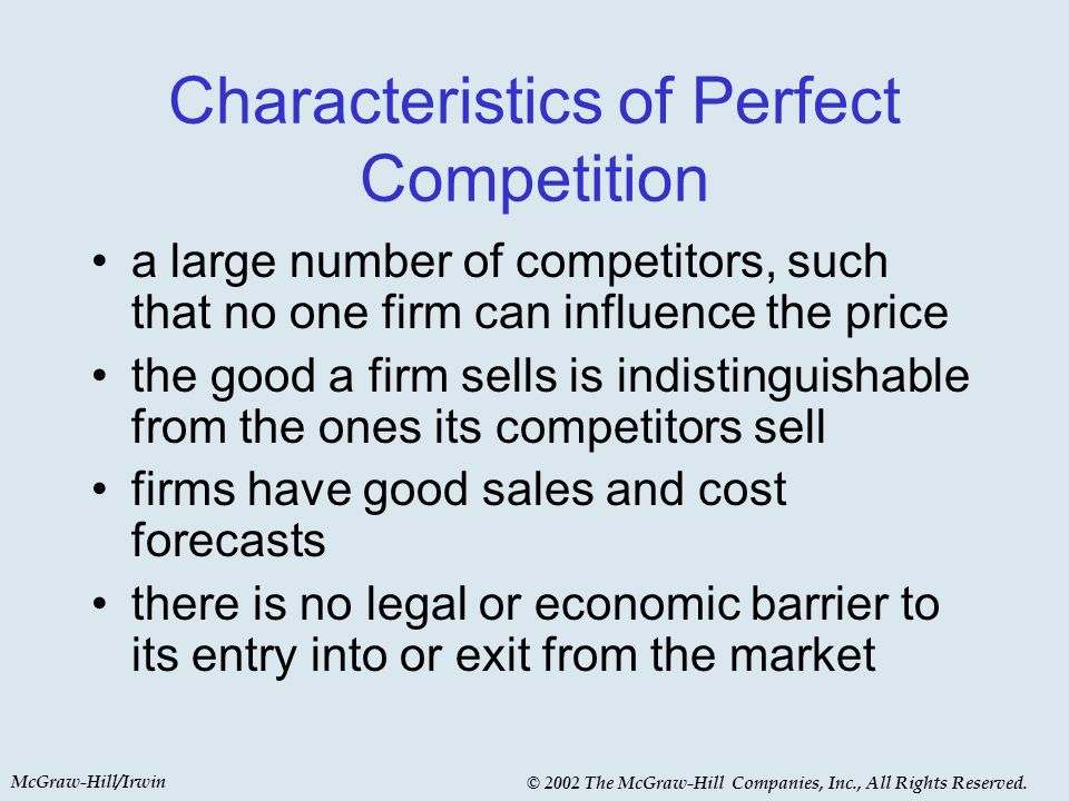 McGraw-Hill/Irwin © 2002 The McGraw-Hill Companies, Inc., All Rights Reserved. Characteristics of Perfect Competition a large number of competitors, s