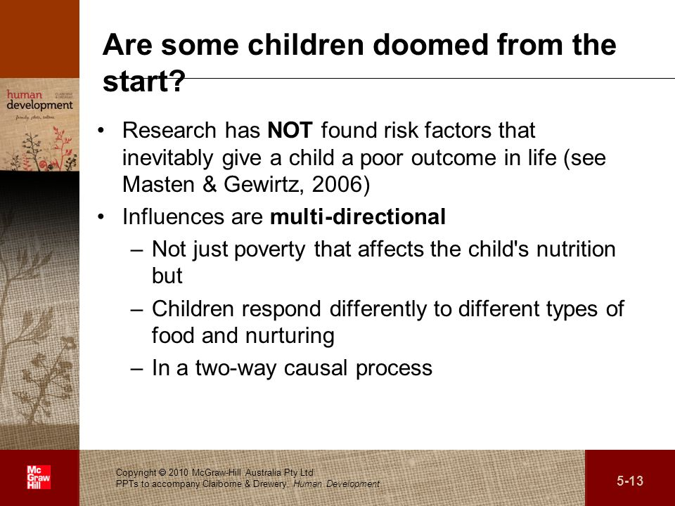 . Are some children doomed from the start? Research has NOT found risk factors that inevitably give a child a poor outcome in life (see Masten & Gewir