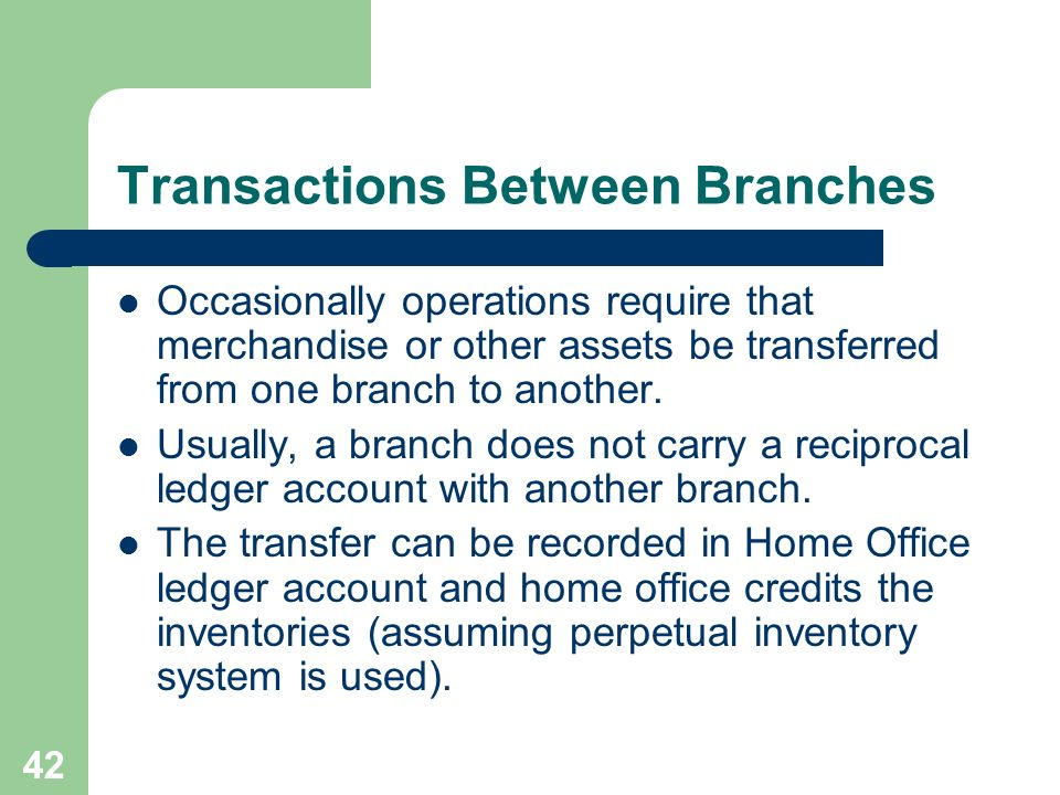 42 Transactions Between Branches Occasionally operations require that merchandise or other assets be transferred from one branch to another. Usually,