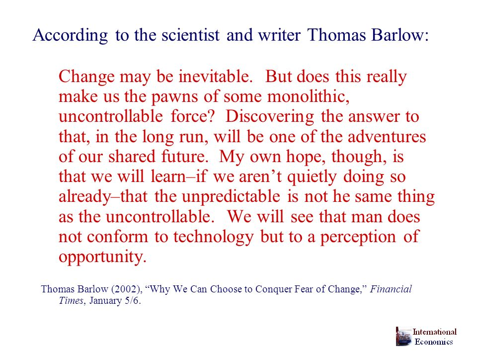 According to the scientist and writer Thomas Barlow: Change may be inevitable.