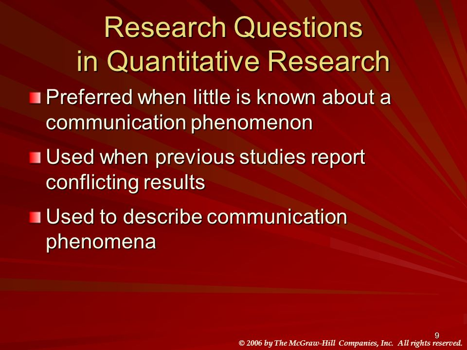 © 2006 by The McGraw-Hill Companies, Inc. All rights reserved. 9 Research Questions in Quantitative Research Preferred when little is known about a co