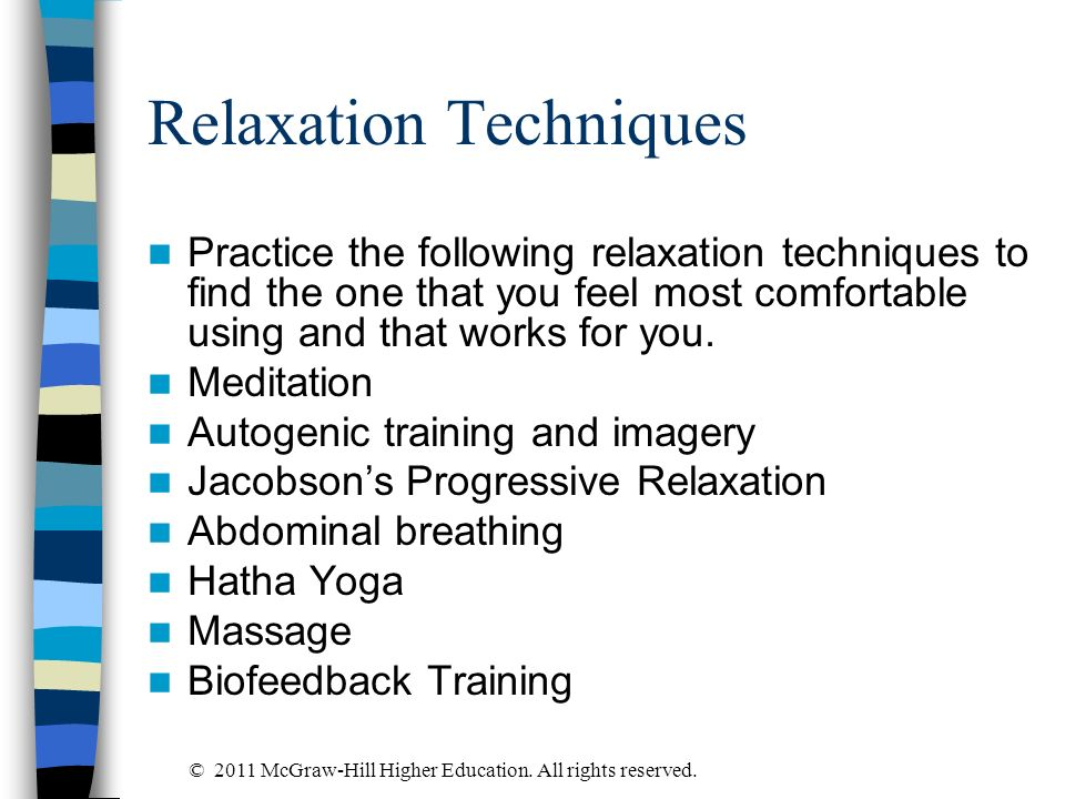 Relaxation Techniques Practice the following relaxation techniques to find the one that you feel most comfortable using and that works for you. Medita