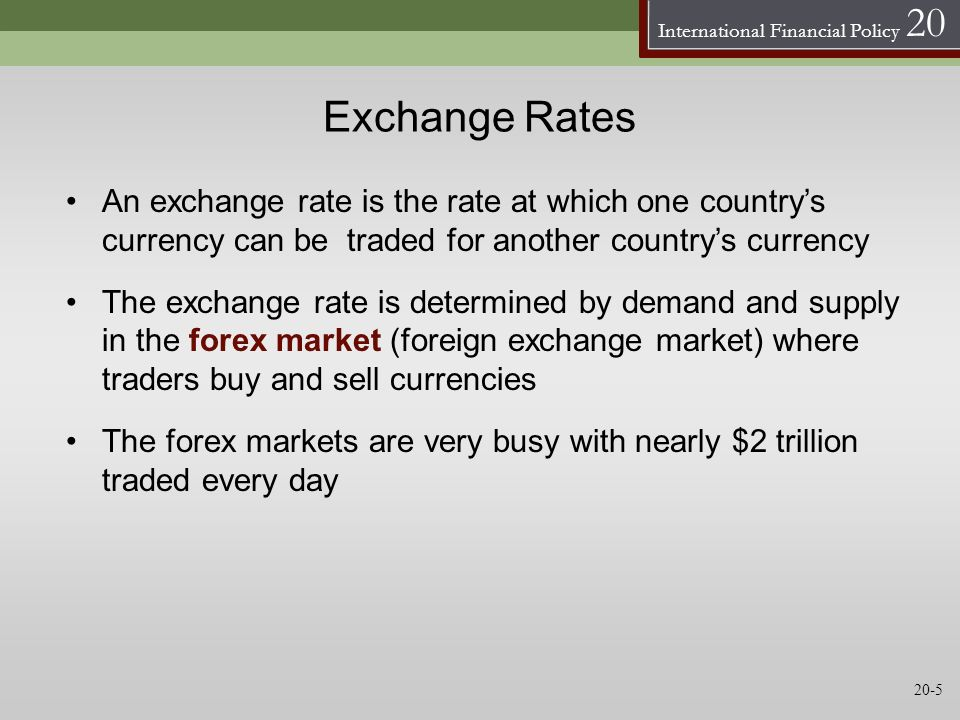 International Financial Policy 20 Exchange Rates An exchange rate is the rate at which one countrys currency can be traded for another countrys curren