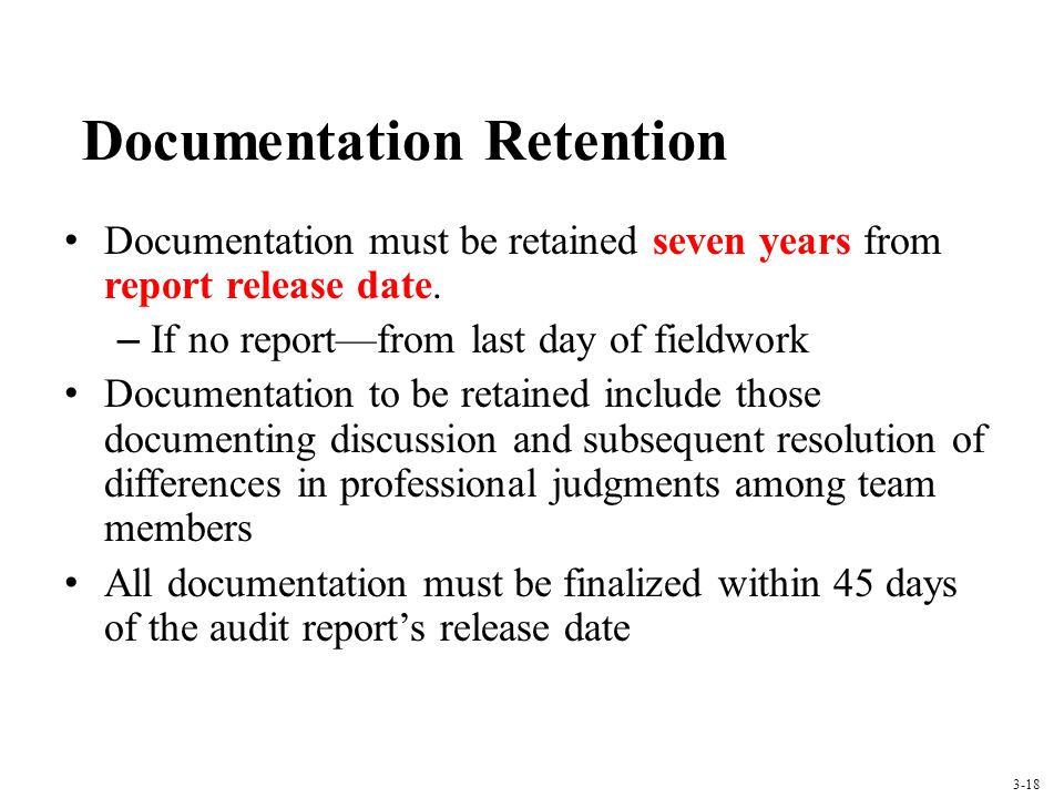 Documentation Retention Documentation must be retained seven years from report release date. – If no reportfrom last day of fieldwork Documentation to