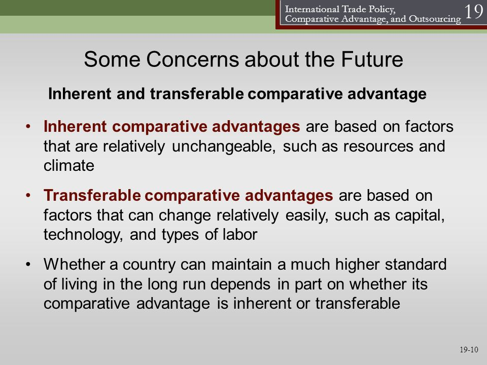 International Trade Policy, Comparative Advantage, and Outsourcing 19 Some Concerns about the Future Transferable comparative advantages are based on