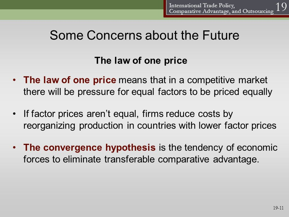 International Trade Policy, Comparative Advantage, and Outsourcing 19 Some Concerns about the Future If factor prices arent equal, firms reduce costs