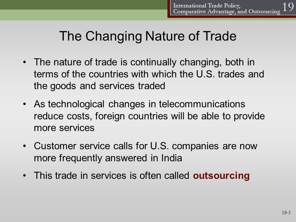 International Trade Policy, Comparative Advantage, and Outsourcing 19 The Changing Nature of Trade As technological changes in telecommunications redu