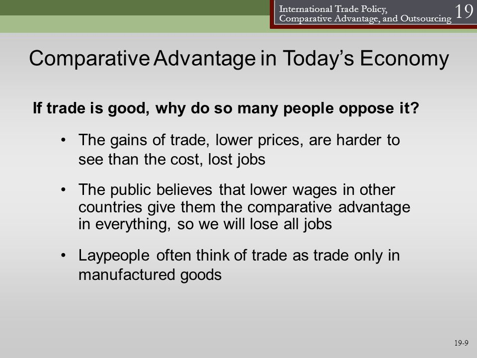 International Trade Policy, Comparative Advantage, and Outsourcing 19 Comparative Advantage in Todays Economy The gains of trade, lower prices, are ha