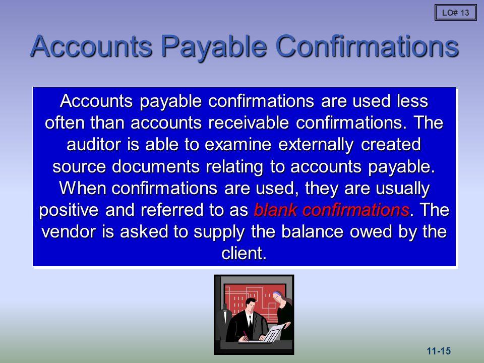 Accounts Payable Confirmations Accounts payable confirmations are used less often than accounts receivable confirmations. The auditor is able to exami