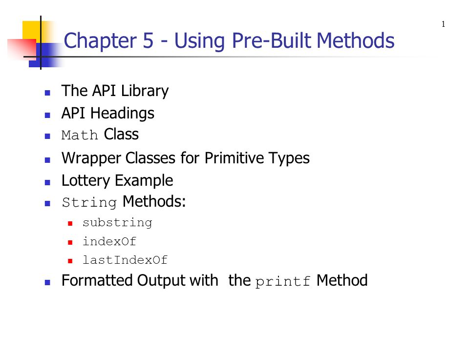 Chapter 5 - Using Pre-Built Methods The API Library API Headings Math Class Wrapper Classes for Primitive Types Lottery Example String Methods: substr