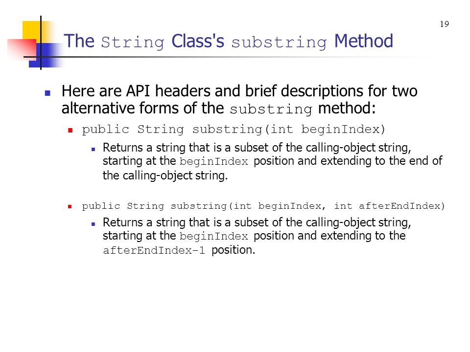 The String Class's substring Method Here are API headers and brief descriptions for two alternative forms of the substring method: public String subst
