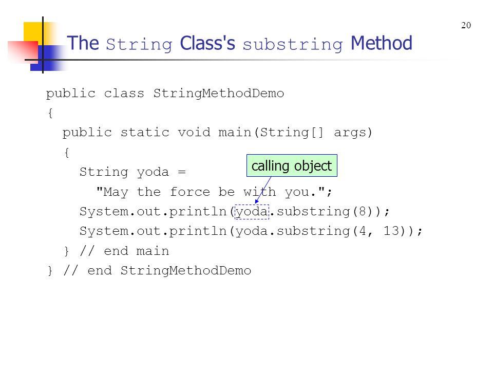The String Class's substring Method public class StringMethodDemo { public static void main(String[] args) { String yoda =