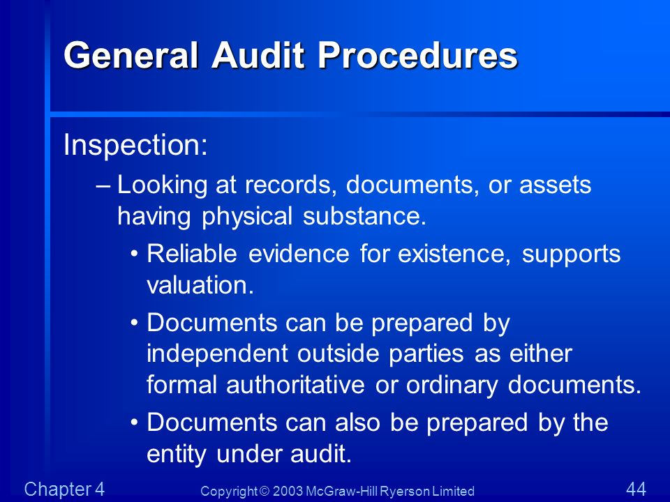 Copyright © 2003 McGraw-Hill Ryerson Limited Chapter 4 44 General Audit Procedures Inspection: –Looking at records, documents, or assets having physic