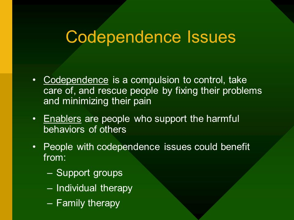 Codependence Issues Codependence is a compulsion to control, take care of, and rescue people by fixing their problems and minimizing their pain Enable