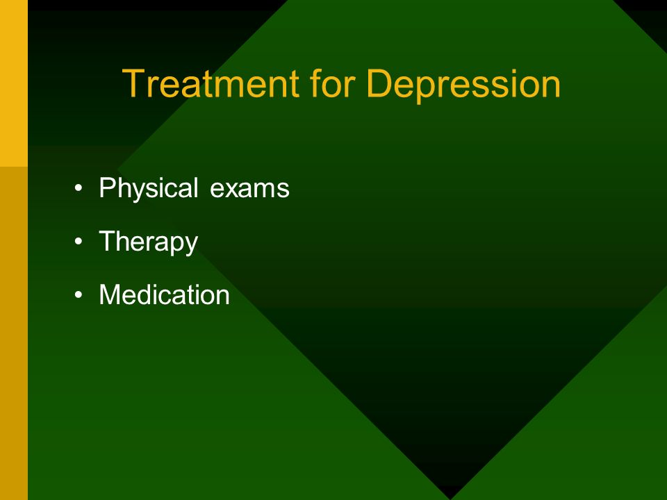 Treatment for Depression Physical exams Therapy Medication