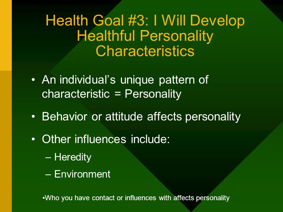 Health Goal #3: I Will Develop Healthful Personality Characteristics An individuals unique pattern of characteristic = Personality Behavior or attitud